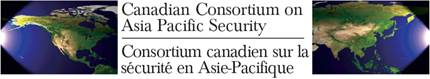 Canadian Consortium on Asia Pacific Security / Consortium canadien sur la sécurité en Asie-Pacifique